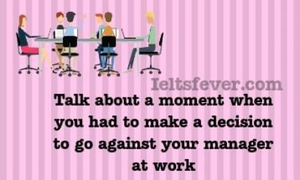 Talk about a moment when you had to make a decision to go against your manager at work