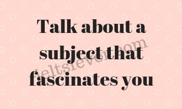 Talk about the subject that fascinates you