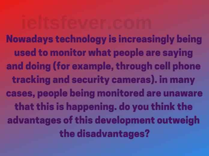 Nowadays technology is increasingly being used to monitor what people