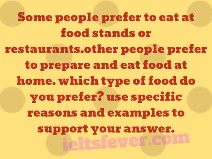 Some people prefer to eat at food stands or restaurants.other people prefer