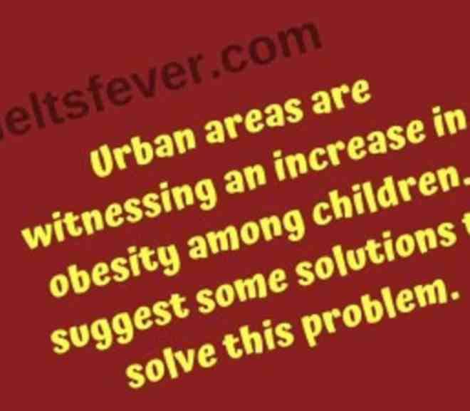 Urban areas are witnessing an increase in obesity among children. suggest some solutions to solve this problem.