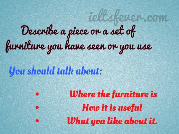 Describe a piece or a set of furniture you have seen or you use