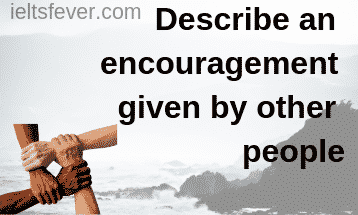 Describe an encouragement given by other people