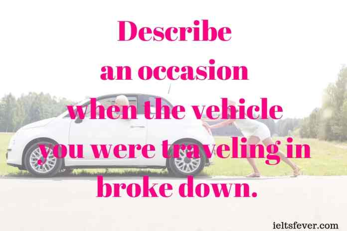Describe an occasion when the vehicle you were traveling in broke down