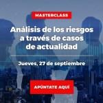 Masterclass: Análisis de los riesgos a través de casos de actualidad