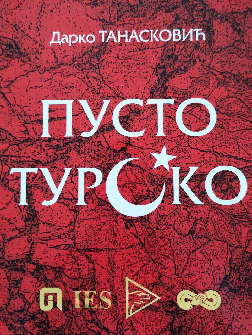 """Дарко Танасковић, """"Пусто турско"""", Информатика АД, Институт за европске студије, Институт за политичко умрежавање, Београд 2021."""