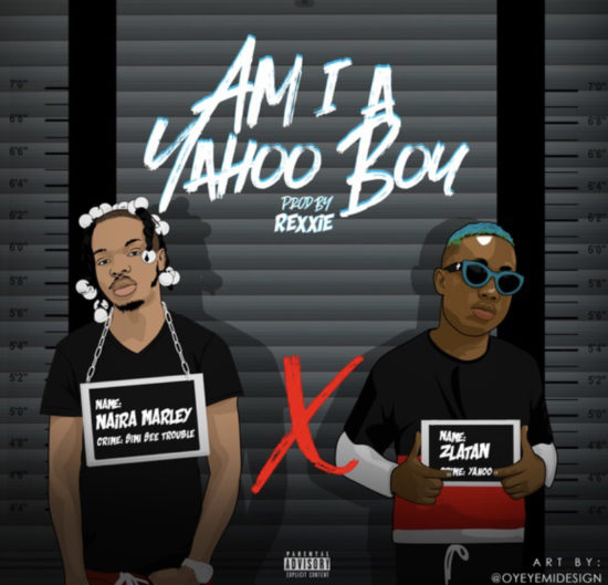 Naira Marley Am I A Yahoo Boy Ft Zlatan