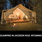 Glamping. Forget Roughing It, Camp In Style. Luxury Tents In Jackson Hole.
