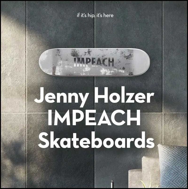 jenny holzer impeach skateboards
