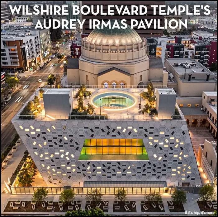 wilshire boulevard temple's audrey Irmas pavilion HERO IIHIH