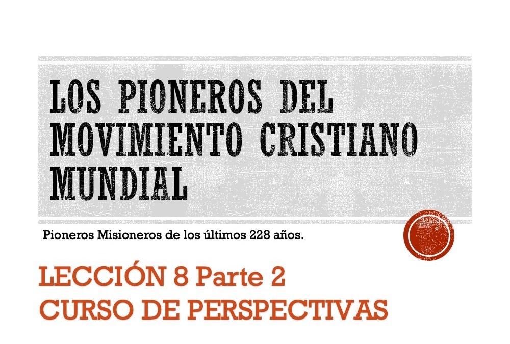 PIONEROS DEL MOVIMIENTO CRISTIANO MUNDIAL: PARTE 2