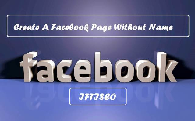 How To Create A Facebook Page Without Name 2014
