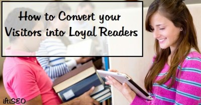 How to Convert your Visitors into Loyal Readers
