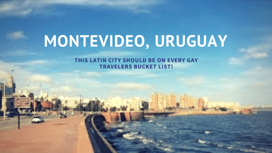 Always Top Rated Gay Friendly Travel Destination Montevideo, Uruguay