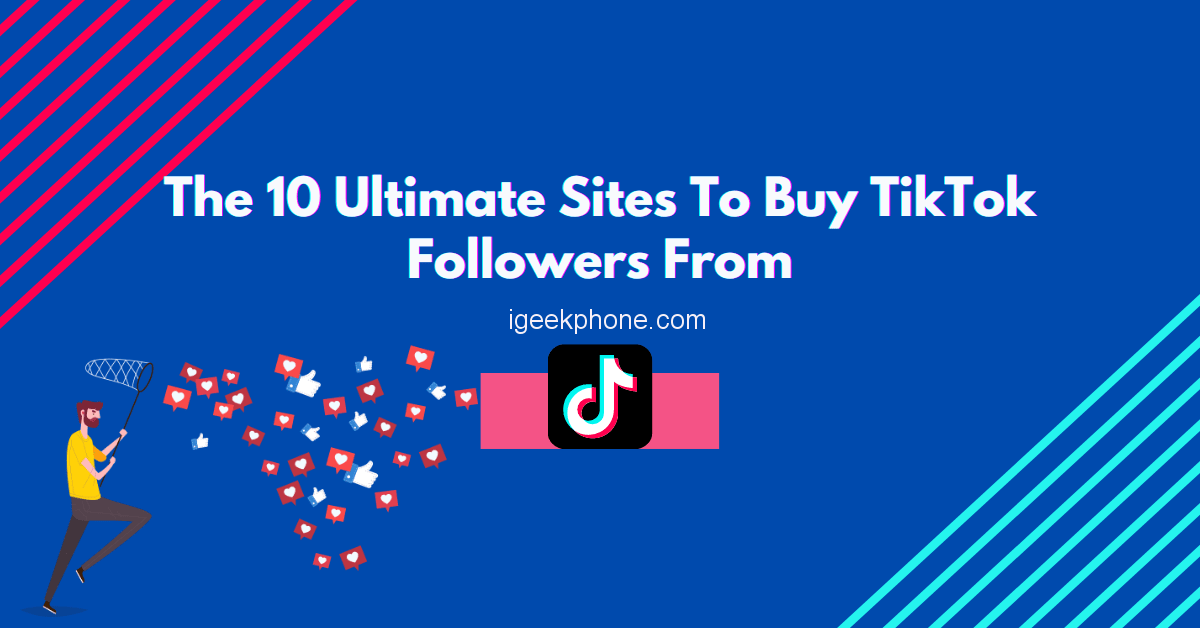 The 10 Ultimate Sites To Buy TikTok Followers From