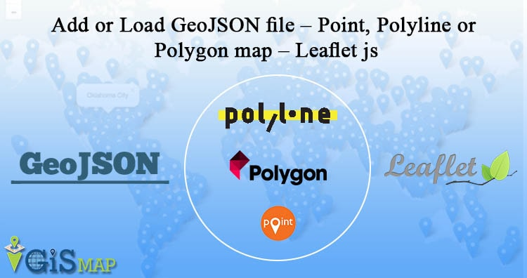 Add or Load GeoJSON file – Point, Polyline or Polygon map – Leaflet js