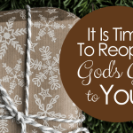 It Is Time To Reopen God's Gifts To You