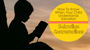 How To Know When Your Child Understands Salvation:  Salvation Conversations