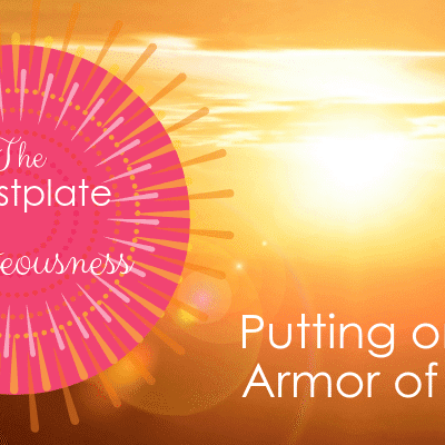The Breastplate of Righteousness:  Putting on the Armor of God