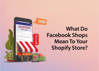 What Do Facebook Shops Mean to Your Shopify Store.pptx