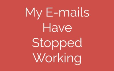 My E-mails Have Stopped Working