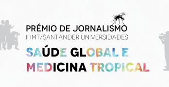Prolongado o prazo de candidaturas ao Prémio de Jornalismo em Saúde Global e Medicina Tropical