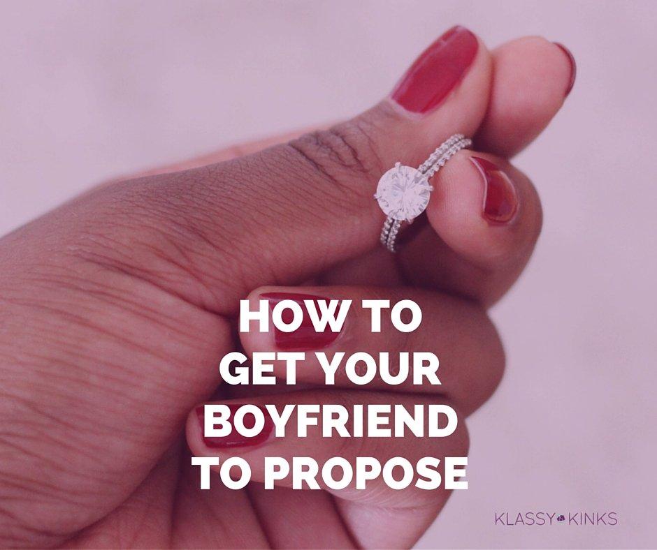 How to Get Your Boyfriend to Propose   KlassyKinks.com