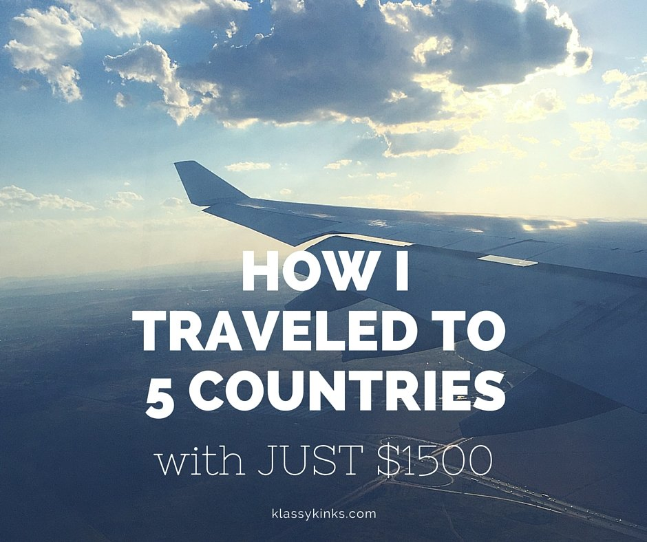 How I Traveled to 5 Countries with Just $1500 | KlassyKinks.com