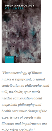 "This image is captured from the Hypatia Reviews Online website. It shows the cover of Carel's  book, Phenomenology of Illness, which is simple text of the title and author's name on an abstract greyscale background of shapes that is reminiscent of the tone of X-ray films but is not one. It also has a quote from Wieseler's review which reads """"Phenomenology of Illness makes a significant, original contribution to philosophy, and will, no doubt, spur much-needed conversation about ways both philosophy and health care must change if the experiences of people with illnesses and impairments are to be taken seriously."""