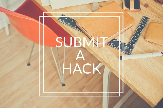 Got a hack? Our readers would love to see it.
