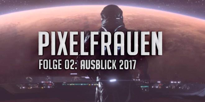 Pixelfrauen Ausblick 2017