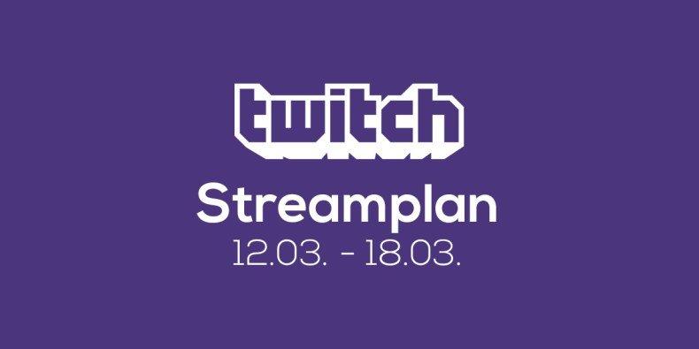 Streamplan der Woche – 12. bis 18. März 2018