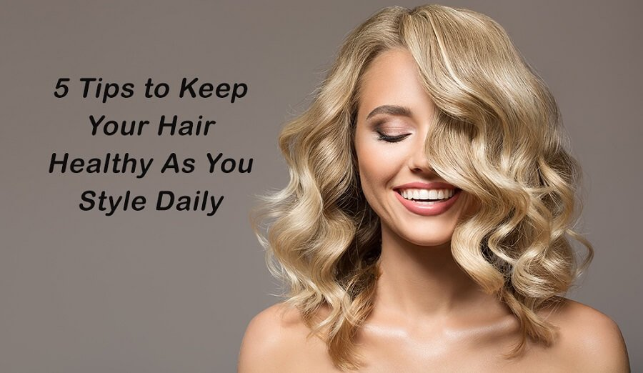 5 Tips to Keep Your Hair Healthy