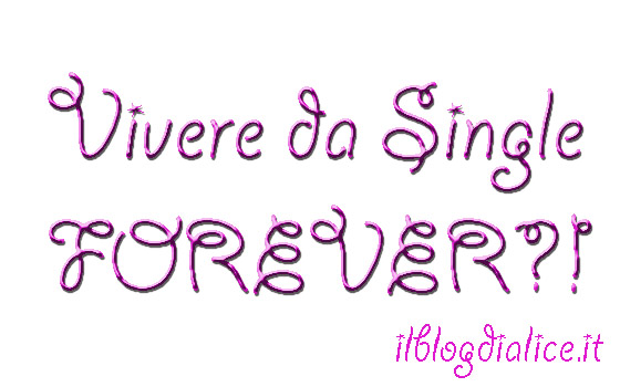 Vivere da single forever