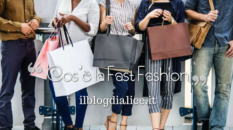 cos'è la fast fashion, info e curiosità su ilblogdialice.it