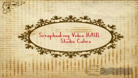 Scrapbooking haul video – Studio Calico