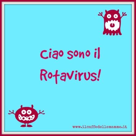 Ciao sono il Rotavirus!