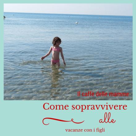Come sopravvivere alle vacanze con i figli