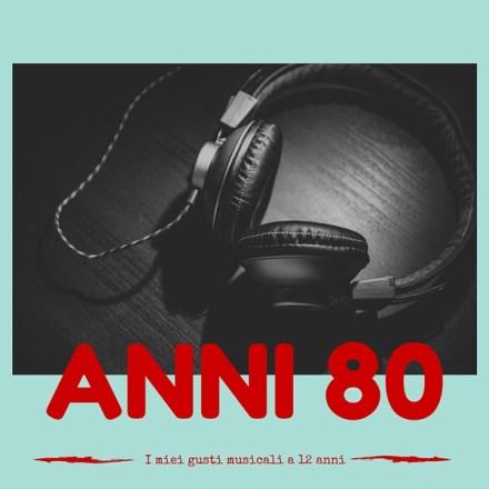 Anni 80 – I miei gusti musicali a 12 anni