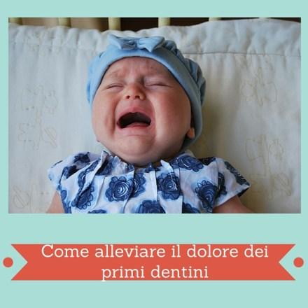 Come alleviare il dolore dei primi dentini