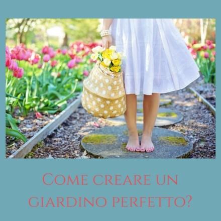 Come creare un giardino perfetto?