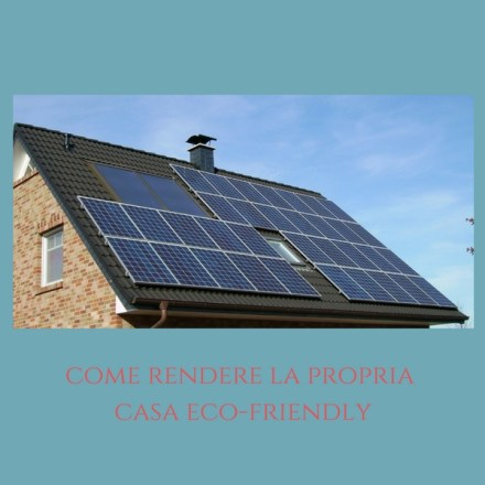 Come rendere la propria casa eco-friendly