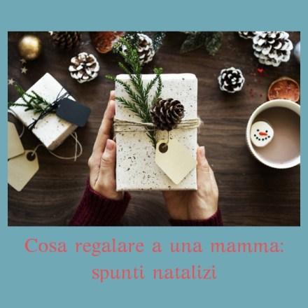 Cosa regalare a una mamma: spunti natalizi