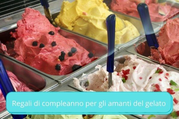Regali di compleanno per gli amanti del gelato
