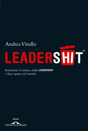 """Libro """"Leadershit"""", saggio, editore """"Ponte alle grazie"""""""