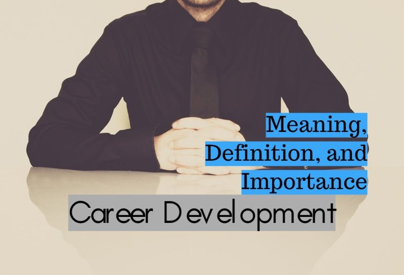 Meaning Definition and Importance of Career Development