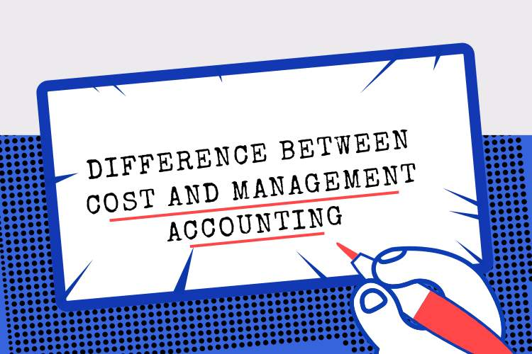Difference between Cost and Management Accounting