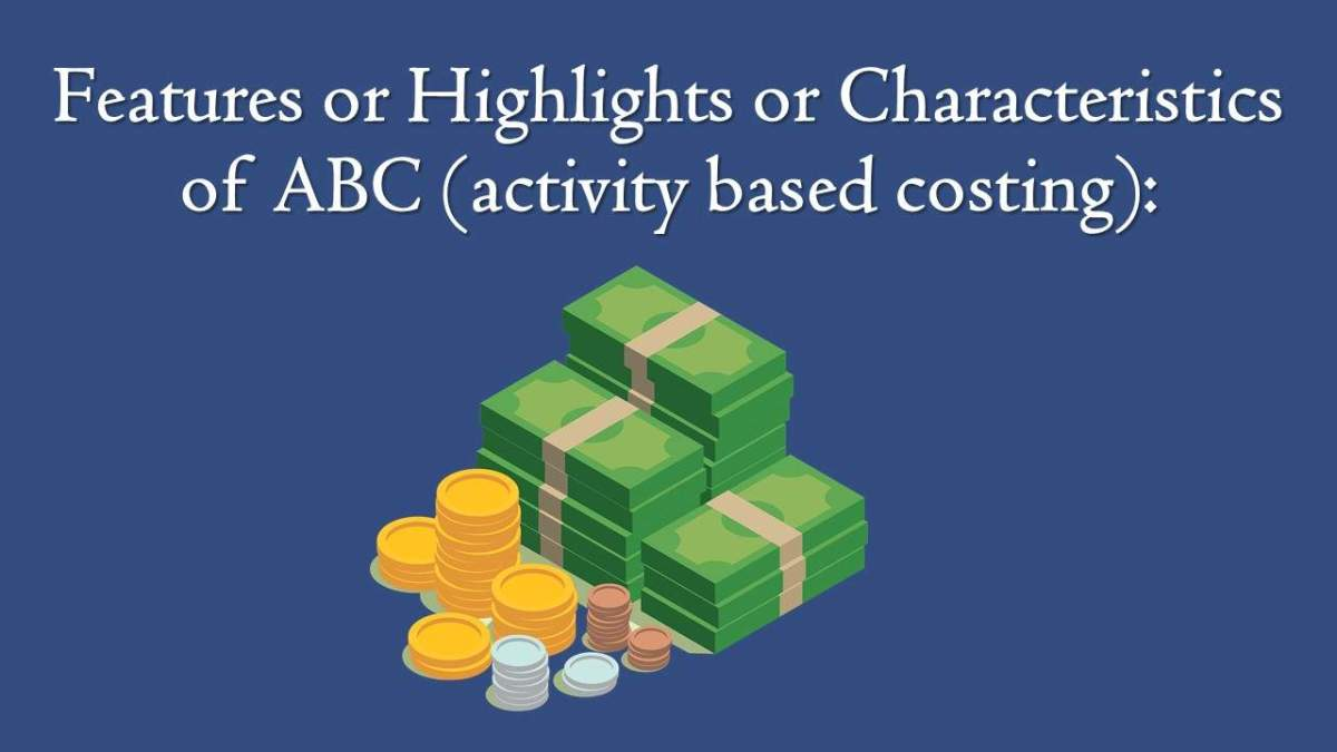 Features or Highlights or Characteristics of ABC (activity based costing) Image