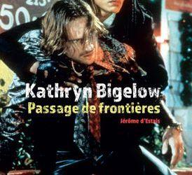 Kathryn Bigelow : Passage de frontières