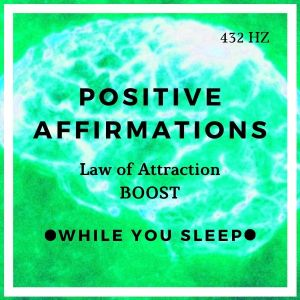 positive affirmations - reprogram your mind while you sleep